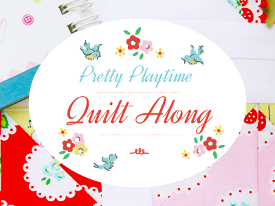 Join me for a Quilt Along? Pretty Playtime is here!